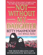 Not Without My Daughter - MAHMOODY, BETTY - HOFFER, WILLIAM