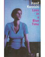 Love in a Blue Time - Kureishi, Hanif