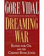 Dreaming War - Blood for Oil and the Cheney-Bush Junta - Vidal, Gore