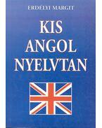Kis angol nyelvtan - Erdélyi Margit