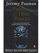 Friends in High Places - Who Runs Britain? - Paxman, Jeremy
