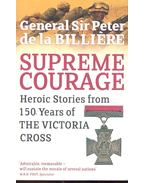 Supreme Courage - Heroic Stories from 105 Years of the Victoria Cross - BILLIERE, DE LA PETER