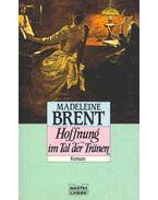 Hoffnung im Tal der Tränen - Brent, Madeleine