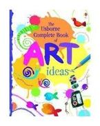 Complete Book of Art Ideas - Watt, Fiona