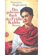 Das geheime Buch der Frida Kahlo - HAGHENBECK, FRANCISCO