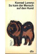 So kam der Mensch auf den Hund - Konrad Lorenz