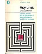 Asylums - Essays on the Social Situation of Mental Patients and Other Inmates - Goffman, Erving