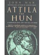 Attila The Hun - a Barbarian King and the Fall of Rome - John Man