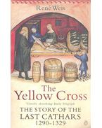 The Yellow Cross - the Story of the Last Cathars 1290-1329 - WEIS, RENÉ