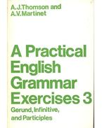 A Practical English Grammar Exercises 3 - Gerund, Infinitive and Participles - THOMSON, A. J. - MARTINET, A. V.