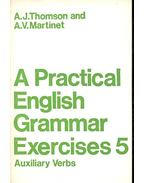 A Practical English Grammar Exercises 5 - Auxiliary Verbs - THOMSON, A. J. - MARTINET, A. V.
