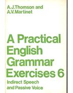 A Practical English Grammar Exercises 6 - Indirect Speech and Passive Voice - THOMSON, A. J. - MARTINET, A. V.