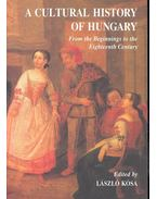 A Cultural History of Hungary - From the Beginnings to the Eighteenth Century - Kósa László