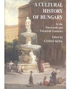 A Cultural History of Hungary -  In the Nineteenth and Twentieth Centuries - Kósa László