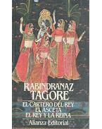 El cartero del rey, El asceta, El Rei y la Reina - TAGORE, RABINDRANAZ