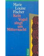 Kein Vogel singt um Mitternacht - Fischer, Marie Louise