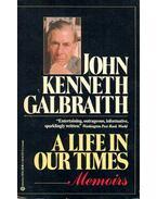 A Life In Our Times - Memoirs - Galbraith, John Kenneth