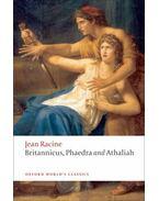 Britannicus, Phaedra, Athaliah - Racine, Jean