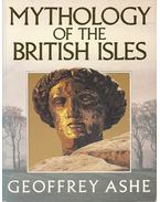 Mythology of the British Isles - ASHE, GEOFFREY