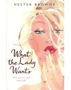 What the Lady Wants - BROWNE, HESTER