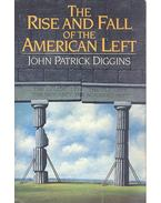 The Rise and Fall of the American Left - DIGGINS, JOHN P.