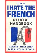 The 'I Hate the French' Official Handbook - THATCHER, DENISE - SCOTT, MALCOLM