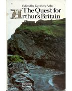 The Quest for Arthur's Britain - ASHE, GEOFFREY