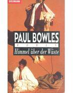 Himmel über der Wüste - Bowles, Paul