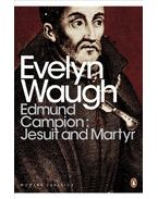 Edmund Campion: Jesuit and Martyr - Waugh, Evelyn
