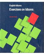 English Idioms - Exercises on Idioms - JENNIFER SEIDL