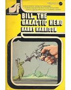 Bill, the Galactic Hero - Harrison, Harry