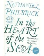 In the Heart of the Sea - The true story that inspired Moby Dick - Philbrick, Nathaniel