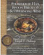 Smokehouse Ham, Spoon Bread and Scuppernong Wine - The Folklore and Art of Southern Appalachian Cousine - DABNEY, JOSEPH E.