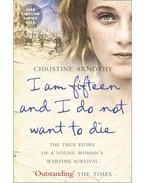 I am Fifteen and I don't want to Die - Arnothy,Christine