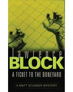 A Ticket to the Boneyard - Lawrence Block
