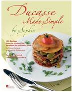 Ducasse Made Simple: 120 Original Recipes from the Master Chef Adapted for the Home Chef: 120 Original Recipes from the Master Chef Adapted for the Home Cook: 120 Recipes from the Master Chef - DUCASSE, ALAINE
