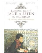 Talking About Jane Austen in Baghdad - The True Story of an Unlikely Friendship - ROWLATT, BEE - WITWIT, MAY