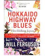 Hokkaido Highway Blues - Hitchhiking Japan - FERGUSON, WILL