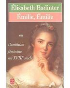 Emilie, Emilie ou l'ambition féminine au XVIIIe siècle - Elisabeth Badinter