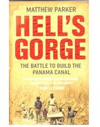 Hell's Gorge - The Battle to Build the Panama Canal - PARKER, MATTHEW