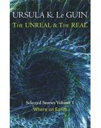 The Unreal and the Real Volume 1: Where on Earth - Ursula K. le Guin