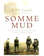 Somme Mud - The Experiences of an Infantryman in France, 1916-1919 - LYNCH, E. P. F.