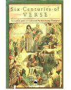 Six Centuries of Verse - THWAITE, ANTHONY (edt)