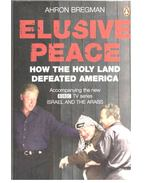 Elusive Peace - How the Holy Land Defeated America - BREGMAN, AHRON