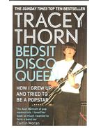 Bedsit Disco Queen - How I grew up and tried to be a popstar - THORN, TRACEY