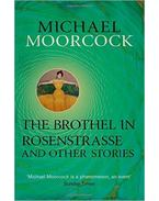 The Brothel in Rosenstrasse and Other Stories: The Best Short Fiction of Michael Moorcock Volume 2 - Moorcock, Michael