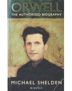 Orwell - The Authorised Biography - SHELDEN, MICHAEL