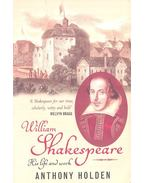 William Shakespeare - His Life and Work - HOLDEN, ANTHONY