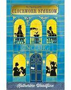 The Mystery of the Clockwork Sparrow - WOODFINE, KATHERINE