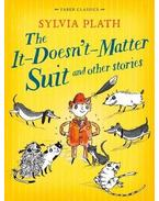 The It Doesn't Matter Suit and Other Stories - Plath, Sylvia